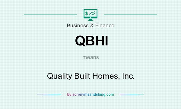 What does QBHI mean? It stands for Quality Built Homes, Inc.