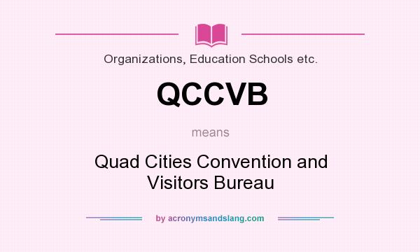 What does QCCVB mean? It stands for Quad Cities Convention and Visitors Bureau
