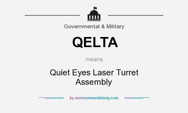 What does QELTA mean? It stands for Quiet Eyes Laser Turret Assembly