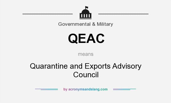 What does QEAC mean? It stands for Quarantine and Exports Advisory Council