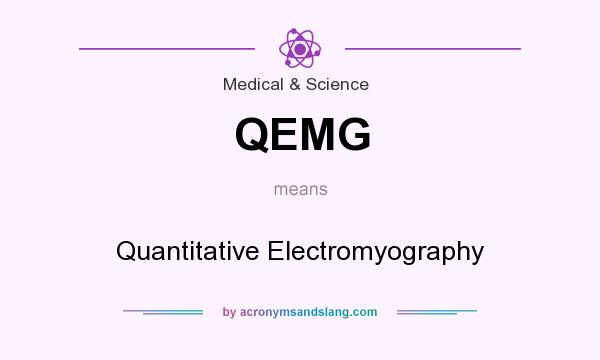 What does QEMG mean? It stands for Quantitative Electromyography
