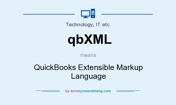 What does qbXML mean? It stands for QuickBooks Extensible Markup Language