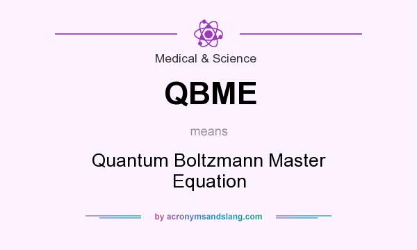 What does QBME mean? It stands for Quantum Boltzmann Master Equation