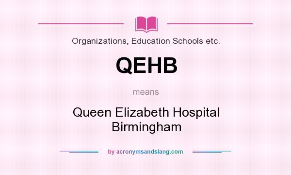 What does QEHB mean? It stands for Queen Elizabeth Hospital Birmingham