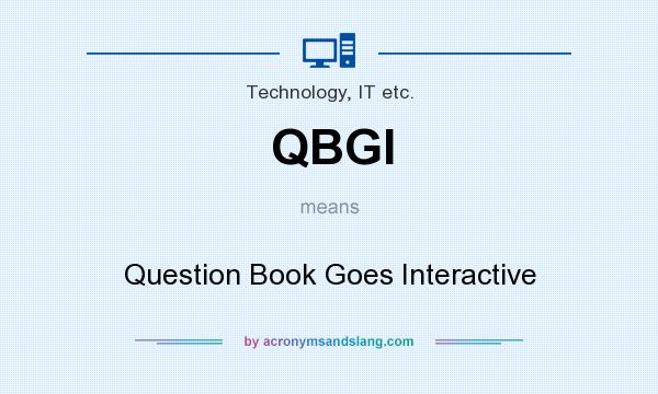 What does QBGI mean? It stands for Question Book Goes Interactive