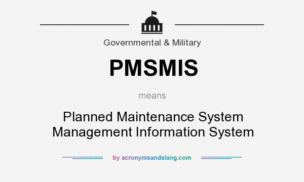 What does PMSMIS mean? It stands for Planned Maintenance System Management Information System