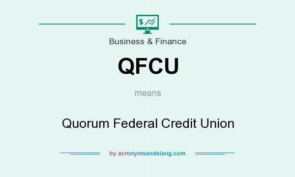 What does QFCU mean? It stands for Quorum Federal Credit Union