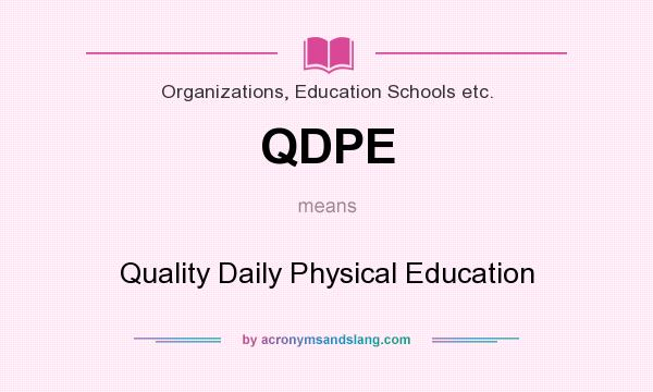 What does QDPE mean? It stands for Quality Daily Physical Education