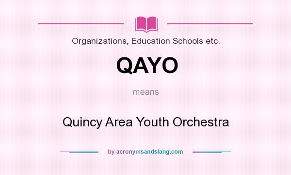 What does QAYO mean? It stands for Quincy Area Youth Orchestra