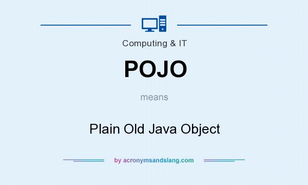 What does POJO mean? It stands for Plain Old Java Object