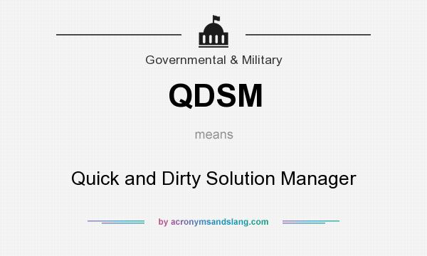 What does QDSM mean? It stands for Quick and Dirty Solution Manager