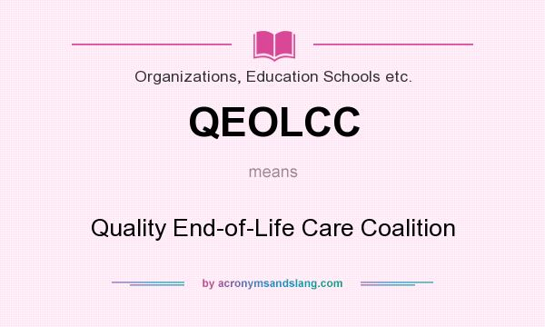 What does QEOLCC mean? It stands for Quality End-of-Life Care Coalition