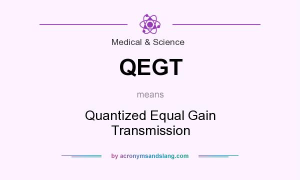 What does QEGT mean? It stands for Quantized Equal Gain Transmission