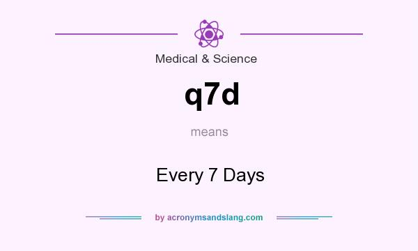 What does q7d mean? It stands for Every 7 Days