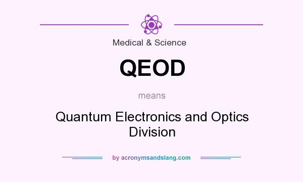 What does QEOD mean? It stands for Quantum Electronics and Optics Division
