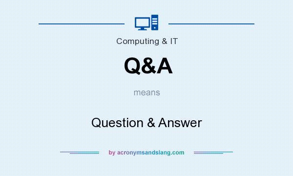What does Q&A mean? It stands for Question & Answer