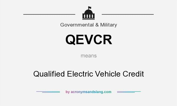 What does QEVCR mean? It stands for Qualified Electric Vehicle Credit