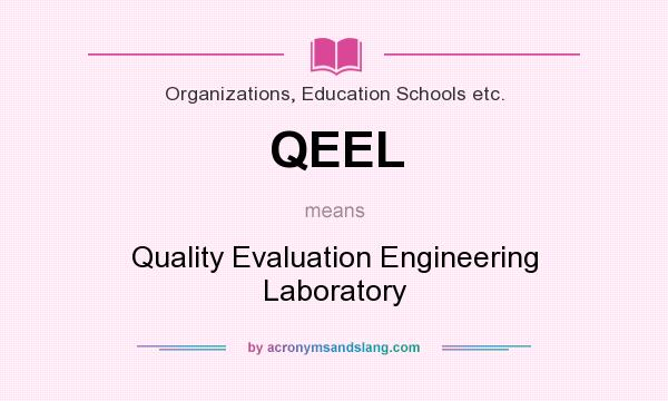 What does QEEL mean? It stands for Quality Evaluation Engineering Laboratory