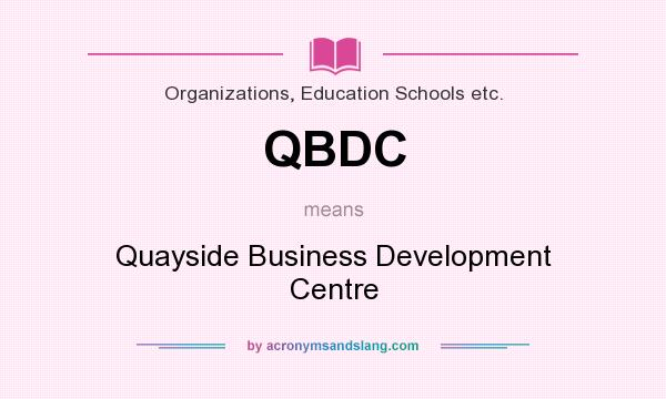 What does QBDC mean? It stands for Quayside Business Development Centre