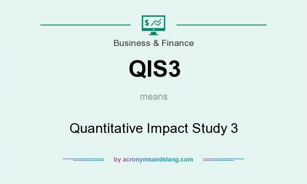 What does QIS3 mean? It stands for Quantitative Impact Study 3