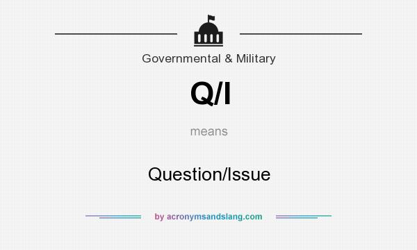 What does Q/I mean? It stands for Question/Issue