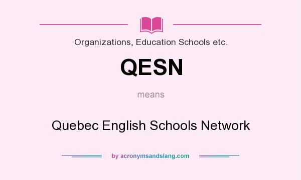 What does QESN mean? It stands for Quebec English Schools Network