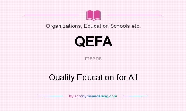 What does QEFA mean? It stands for Quality Education for All