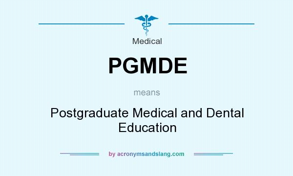 What does PGMDE mean? It stands for Postgraduate Medical and Dental Education