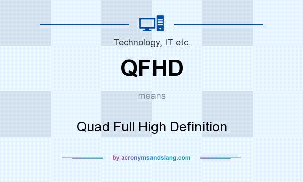 What does QFHD mean? It stands for Quad Full High Definition
