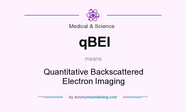 What does qBEI mean? It stands for Quantitative Backscattered Electron Imaging