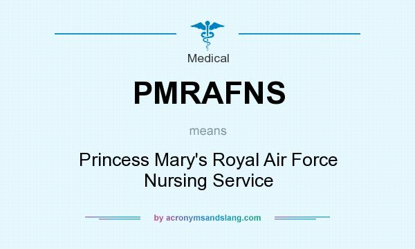 What does PMRAFNS mean? It stands for Princess Mary`s Royal Air Force Nursing Service