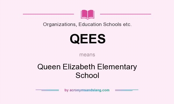 What does QEES mean? It stands for Queen Elizabeth Elementary School