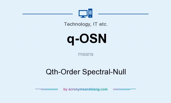 What does q-OSN mean? It stands for Qth-Order Spectral-Null