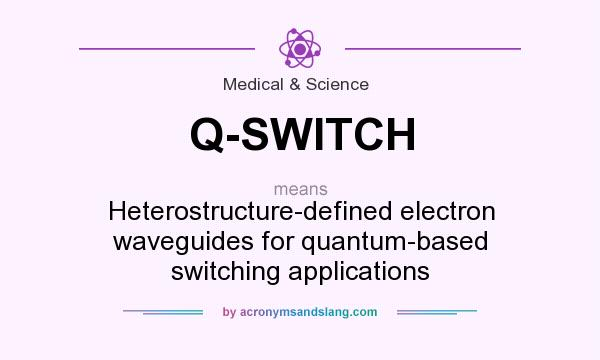 What does Q-SWITCH mean? It stands for Heterostructure-defined electron waveguides for quantum-based switching applications