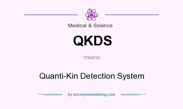 What does QKDS mean? It stands for Quanti-Kin Detection System