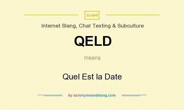 What does QELD mean? It stands for Quel Est la Date