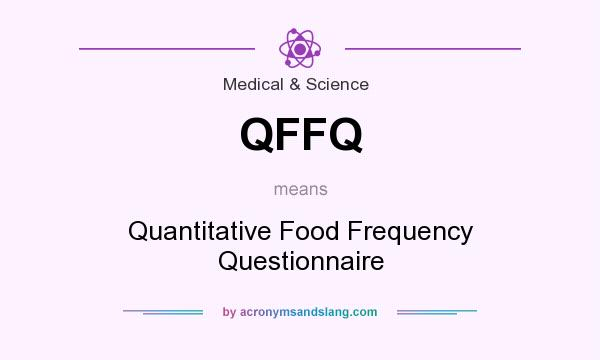 What does QFFQ mean? It stands for Quantitative Food Frequency Questionnaire