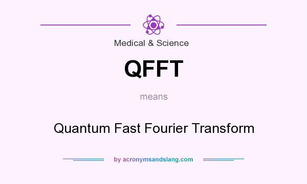 What does QFFT mean? It stands for Quantum Fast Fourier Transform