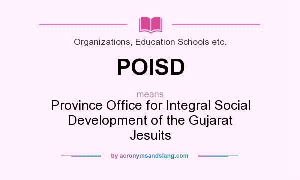 What does POISD mean? It stands for Province Office for Integral Social Development of the Gujarat Jesuits
