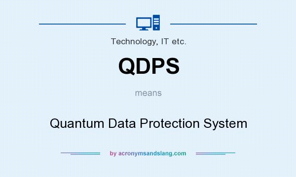 What does QDPS mean? It stands for Quantum Data Protection System