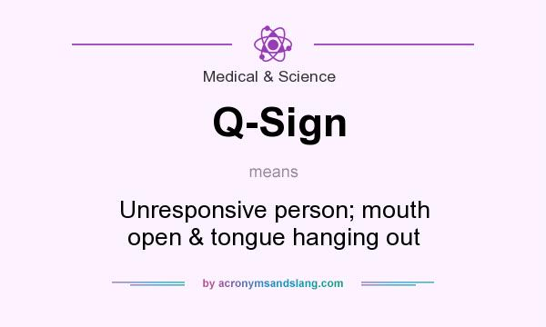 What does Q-Sign mean? It stands for Unresponsive person; mouth open & tongue hanging out