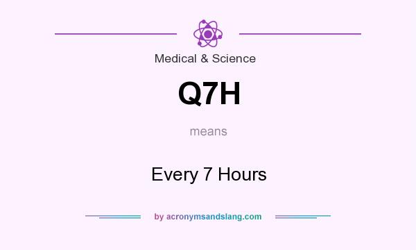 What does Q7H mean? It stands for Every 7 Hours