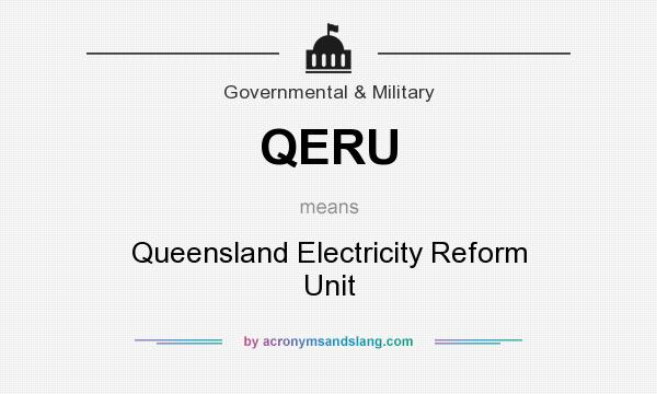 What does QERU mean? It stands for Queensland Electricity Reform Unit