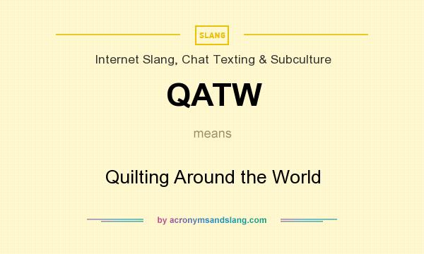 What does QATW mean? It stands for Quilting Around the World
