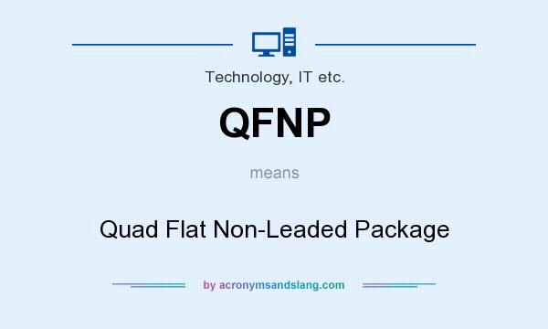 What does QFNP mean? It stands for Quad Flat Non-Leaded Package
