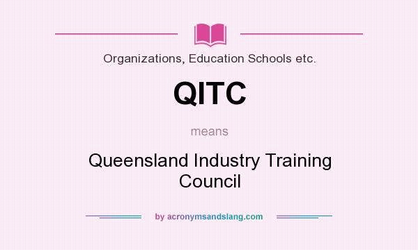 What does QITC mean? It stands for Queensland Industry Training Council
