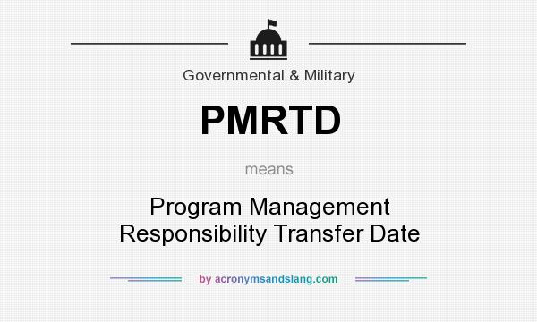 What does PMRTD mean? It stands for Program Management Responsibility Transfer Date
