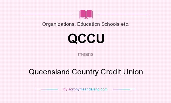 What does QCCU mean? It stands for Queensland Country Credit Union