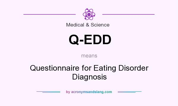 What does Q-EDD mean? It stands for Questionnaire for Eating Disorder Diagnosis