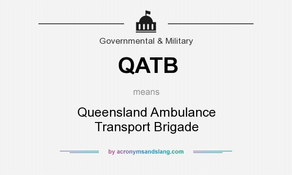 What does QATB mean? It stands for Queensland Ambulance Transport Brigade